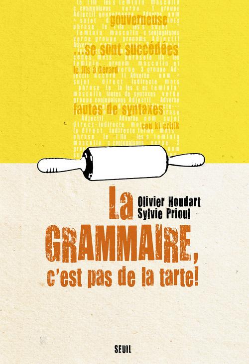 La grammaire, c'est pas de la tarte ! - Olivier Houdart,Sylvie Prioul