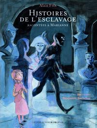 Histoires de l'esclavage racontées à Marianne / Alain Foix ; illustré par Benjamin Bachelier | Foix, Alain