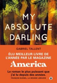 My absolute darling / Gabriel Tallent ; traduit de l'anglais par Laura Derajinski | Tallent, Gabriel [Auteur]