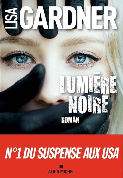Lumière noire / Lisa Gardner ; traduit de l'anglais par Cécile Deniard  