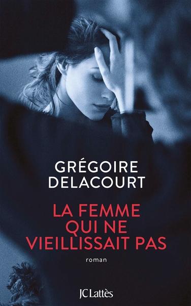 La Femme qui ne vieillissait pas / Grégoire Delacourt  