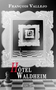 Hôtel Waldheim / François Vallejo | Vallejo, François [Auteur]