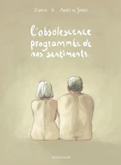 L'Obsolescence programmée de nos sentiments / scénario de Zidrou ; illustré par Aimée De Jongh  