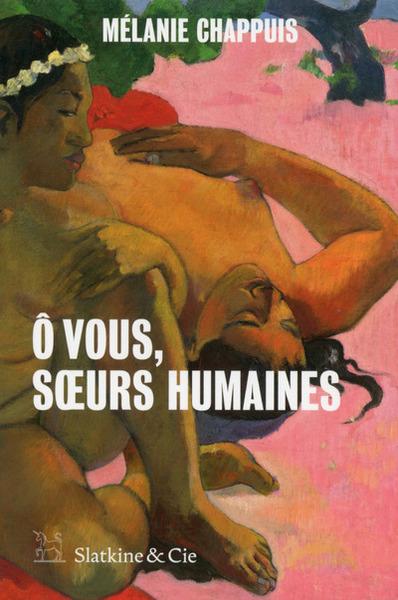 O vous, soeurs humaines / Mélanie Chappuis  