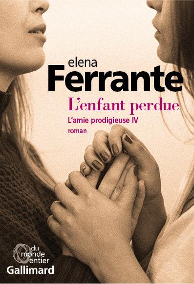 L'Enfant perdue : maturité, vieillesse / Elena Ferrante ; traduit de l'italien par Elsa Damien.     4  