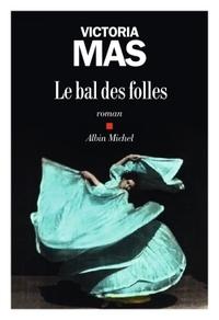 Le Bal des folles / Victoria Mas | Mas, Victoria [Auteur]