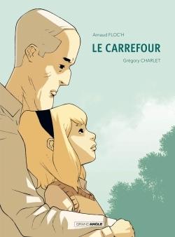 Le Carrefour / Arnaud Floc'h ; illustré par Grégory Charlet  