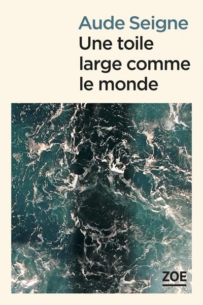 Une toile large comme le monde / Aude Seigne  