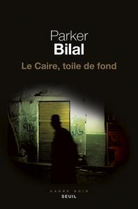 Caire, toile de fond (Le) | Bilal, Parker. Auteur