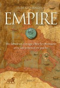 Empire : un fabuleux voyage chez les Romains avec un sesterce en poche | Angela, Alberto. Auteur