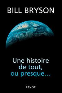 Histoire de tout, ou presque... (Une) | Bryson, Bill. Auteur