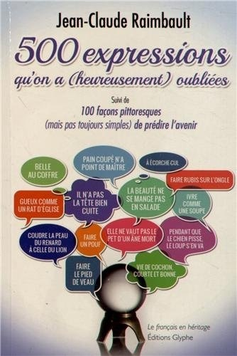 500 EXPRESSIONS QU'ON A (HEUREUSEMENT) OUBLIEES