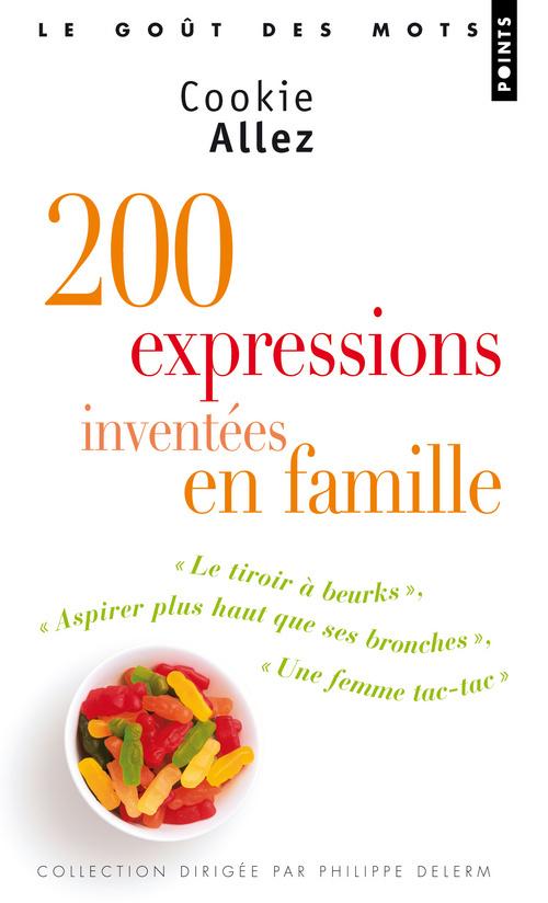 200 EXPRESSIONS INVENTEES EN FAMILLE. PREFACE DE P