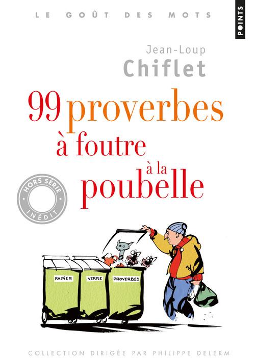 99 PROVERBES A FOUTRE A LA POUBELLE
