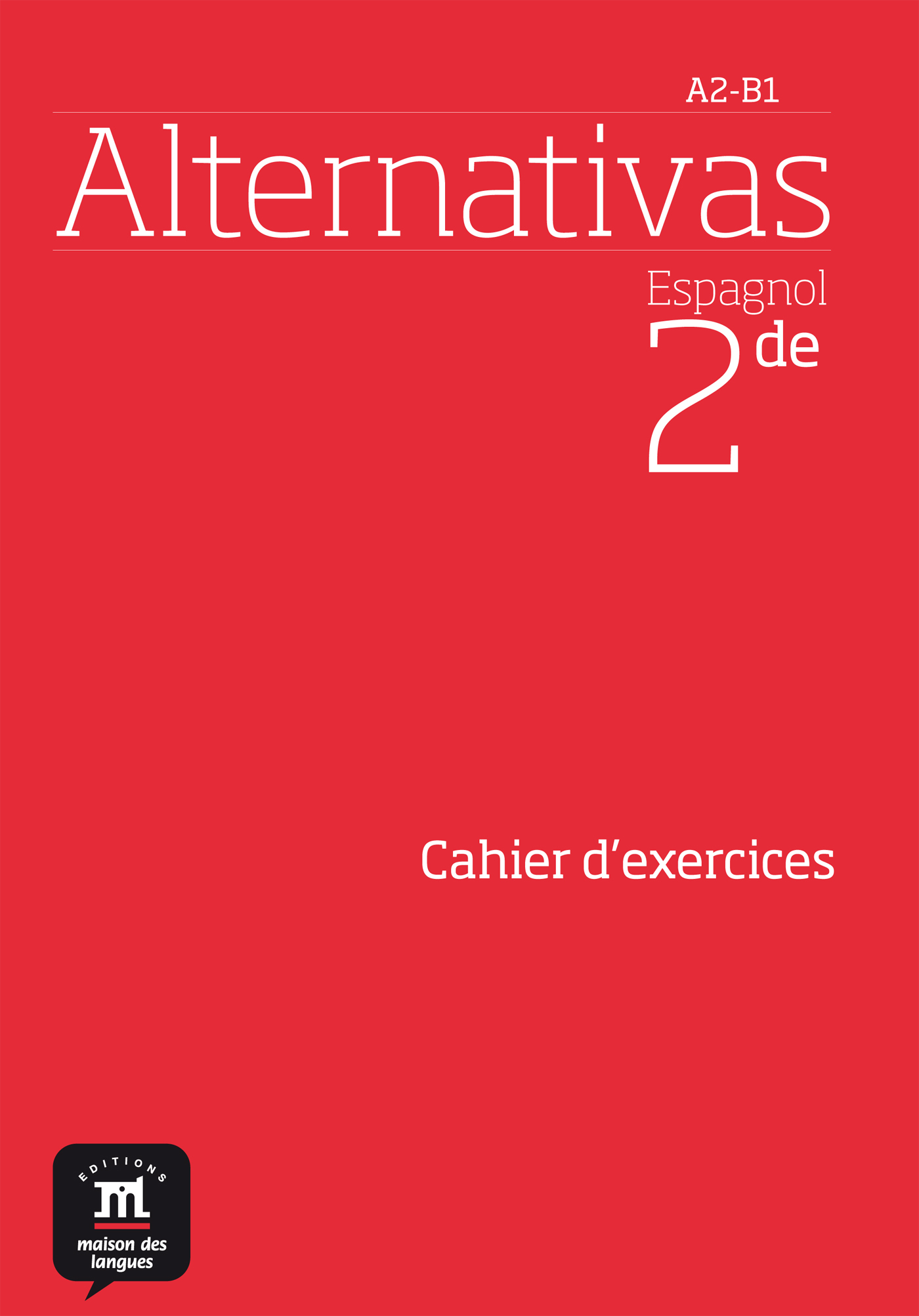 ALTERNATIVAS 2NDE - CAHIER D EXERCICES