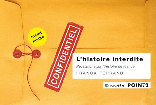 L'HISTOIRE INTERDITE. REVELATIONS SUR L'HISTOIRE DE FRANCE