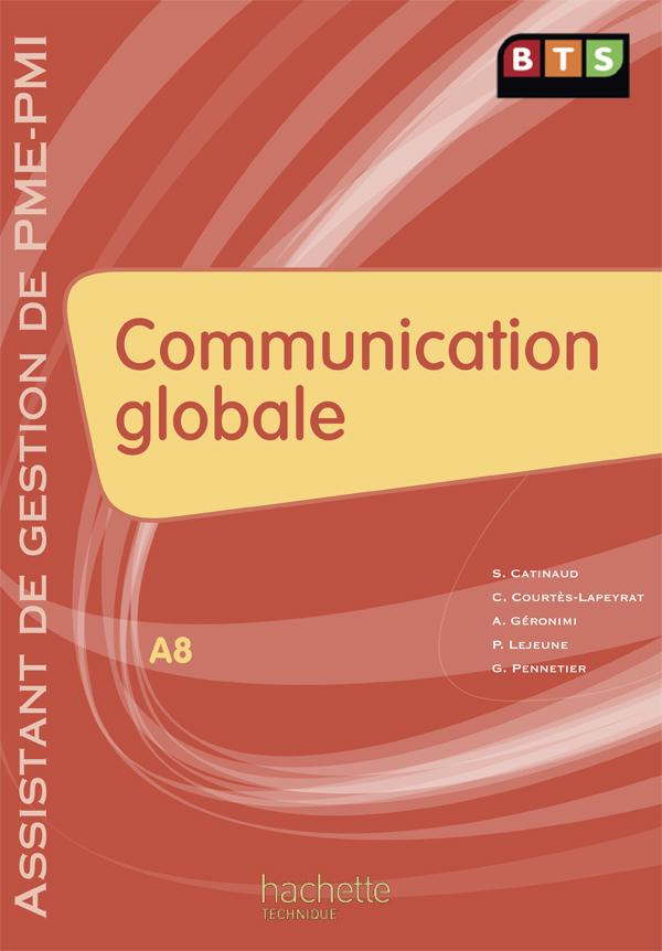 COMMUNICATION GLOBALE (A8), BTS AG PME-PMI, LIVRE DE L'ELEVE, ED. 2009