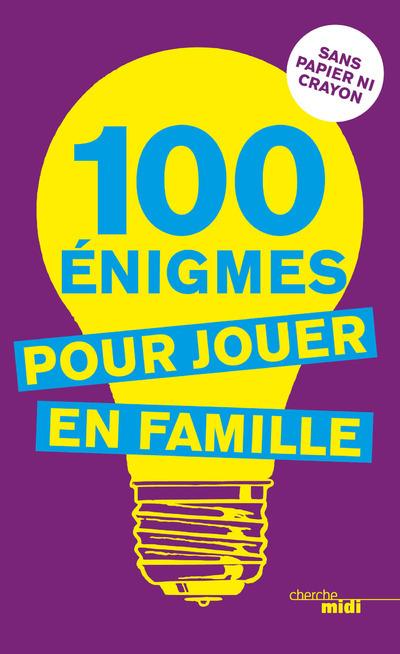 100 ENIGMES POUR JOUER EN FAMILLE (NOUVELLE EDITION)