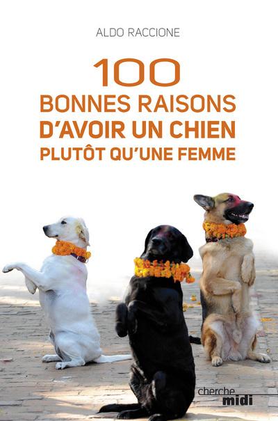 100 BONNES RAISONS D'AVOIR UN CHIEN PLUTOT QU'UNE FEMME