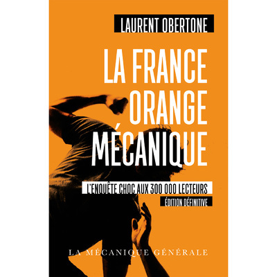 LA FRANCE ORANGE MECANIQUE - EDITION DEFINITIVE