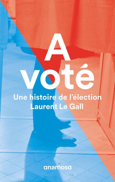 A VOTE - UNE HISTOIRE DE L'ELECTION