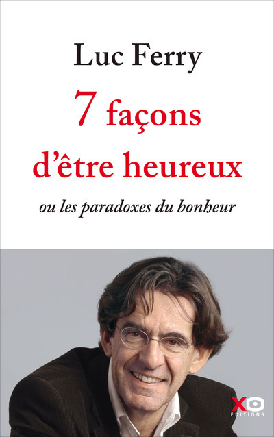 7 FACONS D'ETRE HEUREUX - OU LES PARADOXES DU BONHEUR