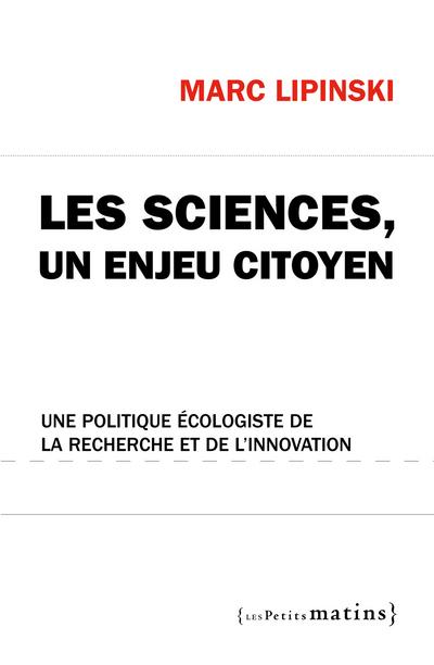 LES SCIENCES, UN ENJEU CITOYEN. UNE POLITIQUE ECOLOGISTE DE LA RECHERCHE ET DE L'INNOVATION
