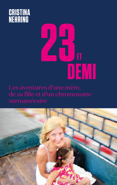 23 ET DEMI - LES AVENTURES D'UNE MERE, DE SA FILLE ET D'UN CHROMOSOME SURNUMERAIRE