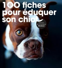 100 FICHES POUR EDUQUER SON CHIOT