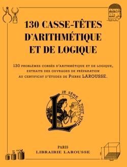 130 CASSE-TETES D'ARITHMETIQUE ET DE LOGIQUE