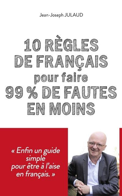 10 REGLES DE FRANCAIS POUR FAIRE 99 % DE FAUTES EN MOINS