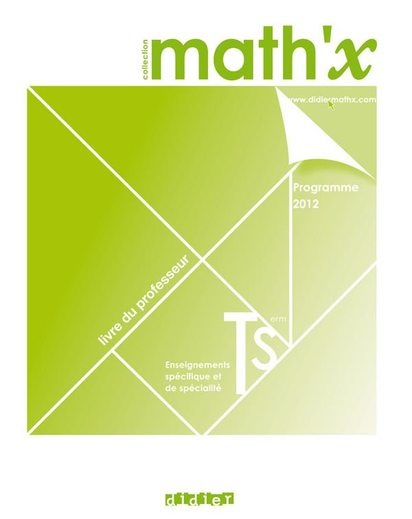 MATH'X TERMINALE S (ED.2012) SPECIFIQUE + SPECIALITE - LIVRE DU PROFESSEUR - VERSION PAPIER