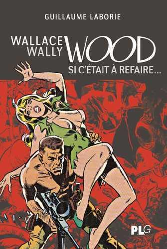 WALLACE WALLY WOOD, SI C'ETAIT A REFAIRE