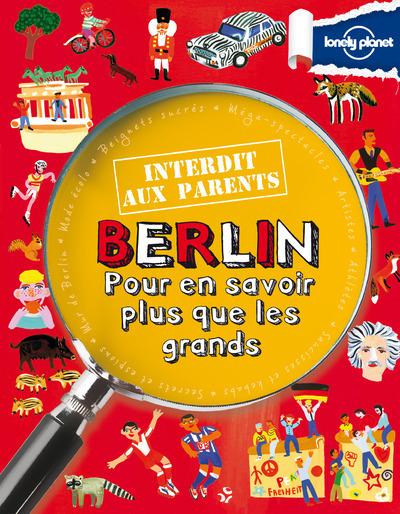BERLIN INTERDIT AUX PARENTS 1ED - POUR EN SAVOIR PLUS QUE LES GRANDS