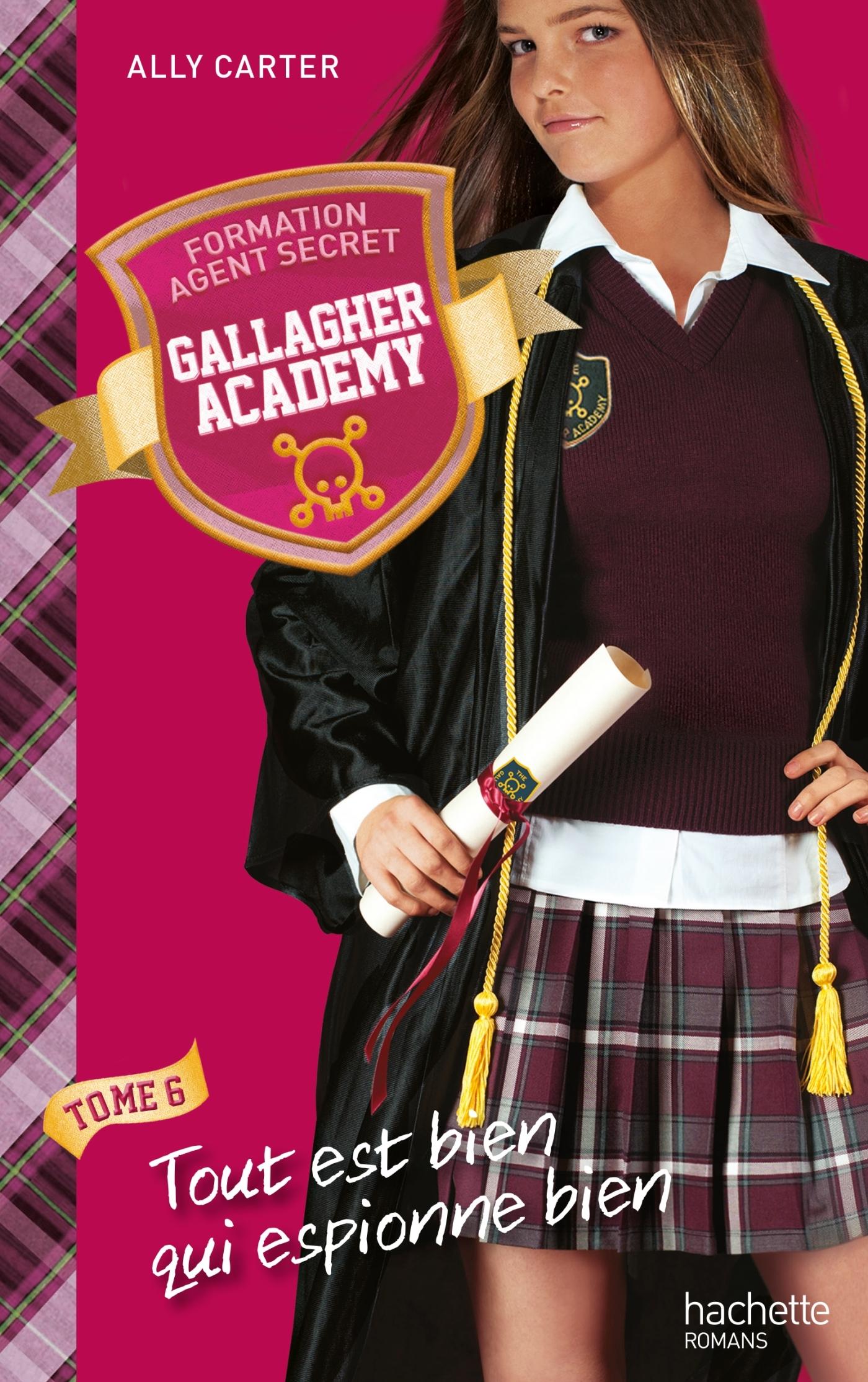 GALLAGHER ACADEMY - TOME 6 - TOUT EST BIEN QUI ESPIONNE BIEN