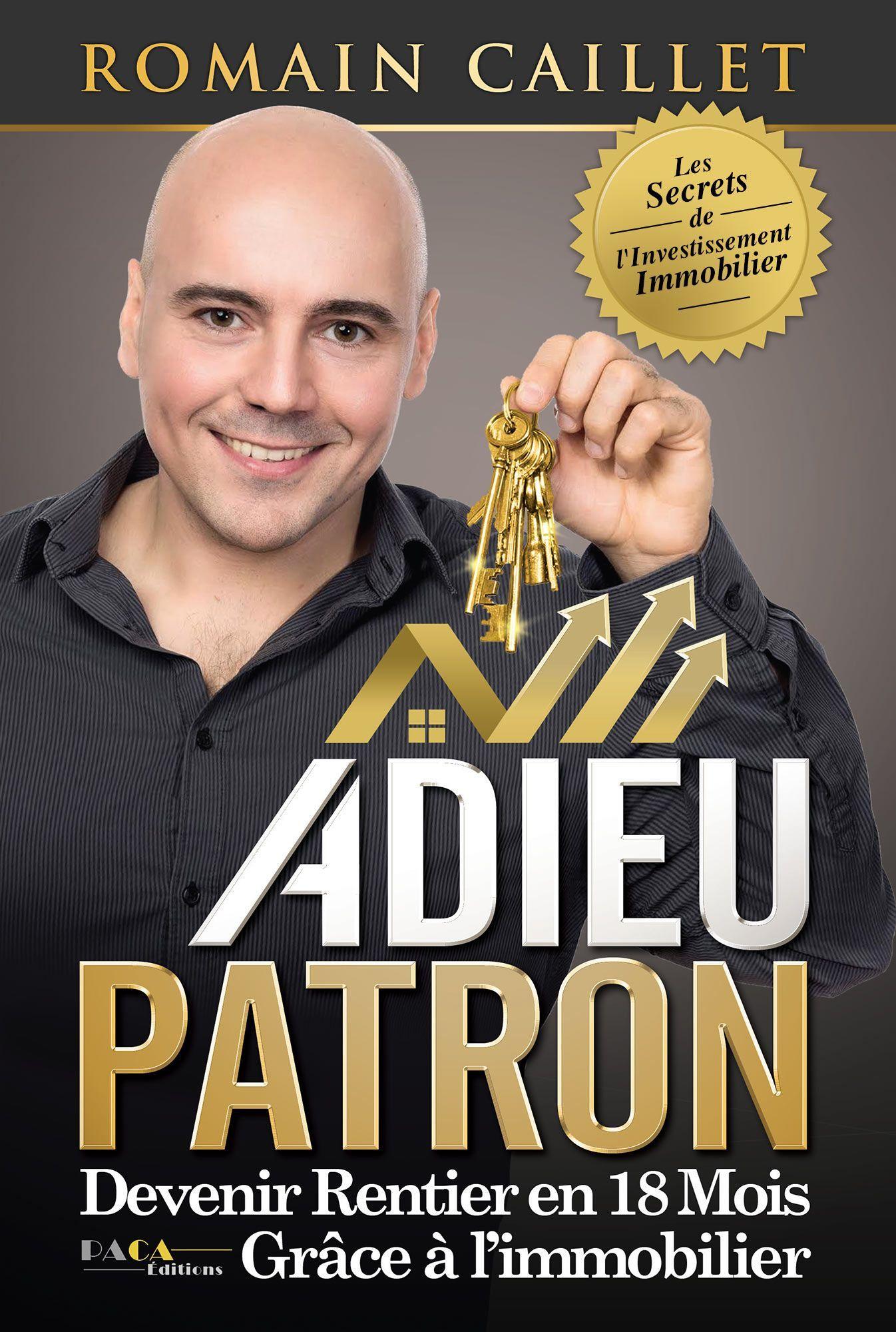 ADIEU PATRON : DEVENIR RENTIER EN 18 MOIS GRACE A L IMMOBILIER