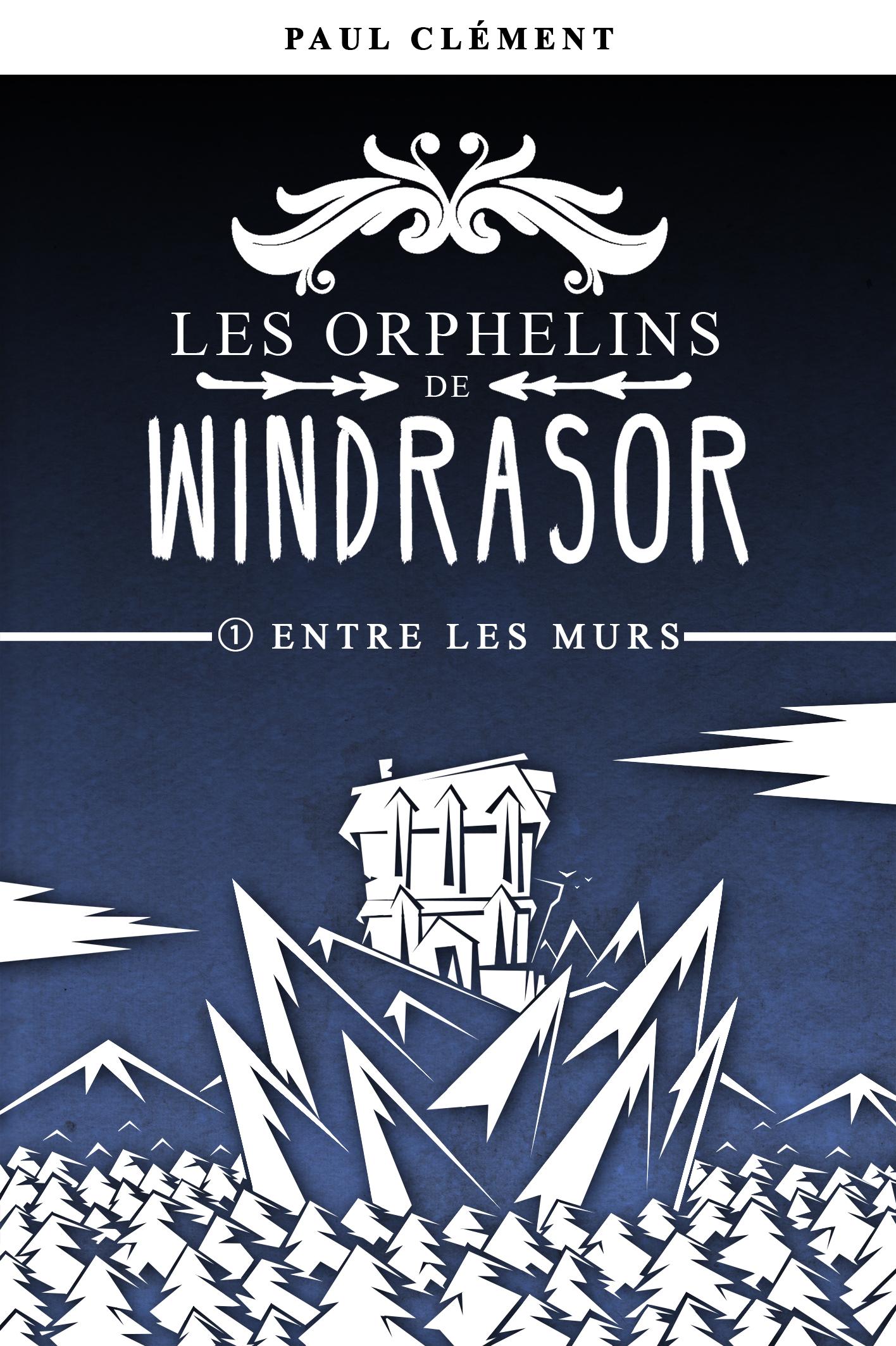 ENTRE LES MURS (LES ORPHELINS DE WINDRASOR EPISODE 1)