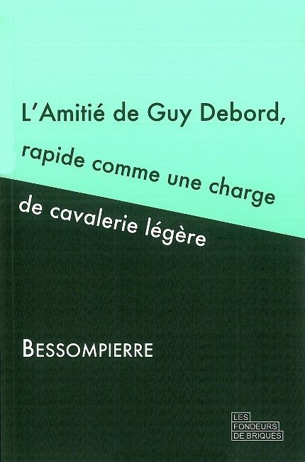 AMITIE DE GUY DEBORD,RAPIDE COMME UNE CHARGE DE CAVALIE