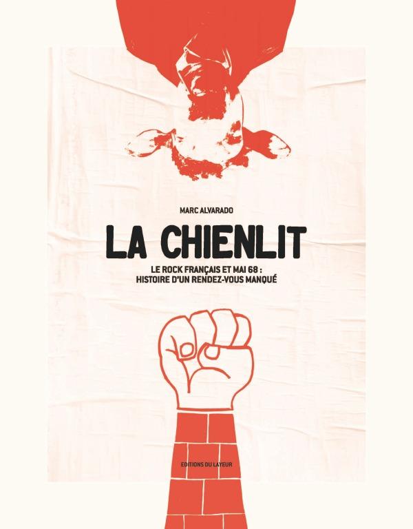 LA CHIENLIT LE ROCK FRANCAIS ET MAI 1968 HISTOIRE D'UN RENDEZ VOUS MANQUE