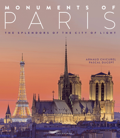 MONUMENTS OF PARIS 2018 THE SPLENDORS OF THE CITY OF LIGHT