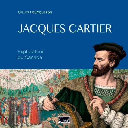 JACQUES CARTIER. NAVIGATEUR ET EXPLORATEUR