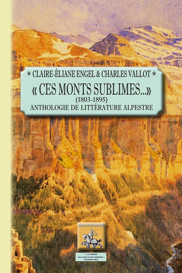 - CES MONTS SUBLIMES...- (1803-1895) ANTHOLOGIE DE LITTERATURE ALPESTRE