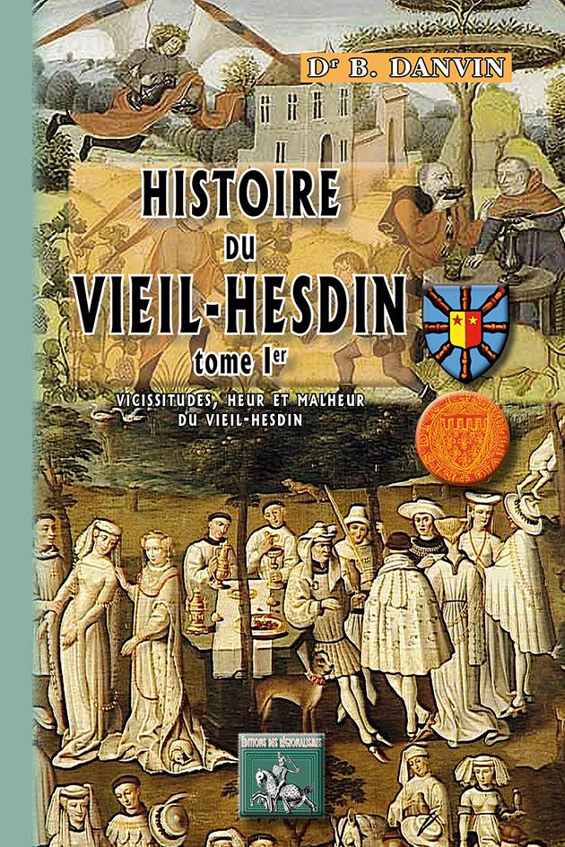 HISTOIRE DU VIEIL-HESDIN (TOME IER : VICISSITUDES, HEUR & MALHEUR DU VIEIL-HESDIN)