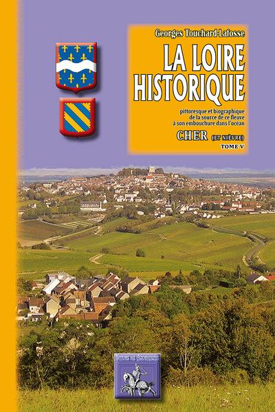 LA LOIRE HISTORIQUE (TOME V) : CHER (& NIEVRE)