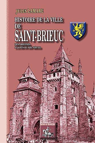 HISTOIRE DE LA VILLE DE SAINT-BRIEUC, DES ORIGINES AU XIXE SIECLE