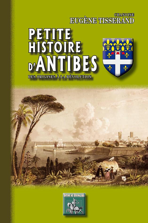 PETITE HISTOIRE D'ANTIBES, DES ORIGINES A LA REVOLUTION
