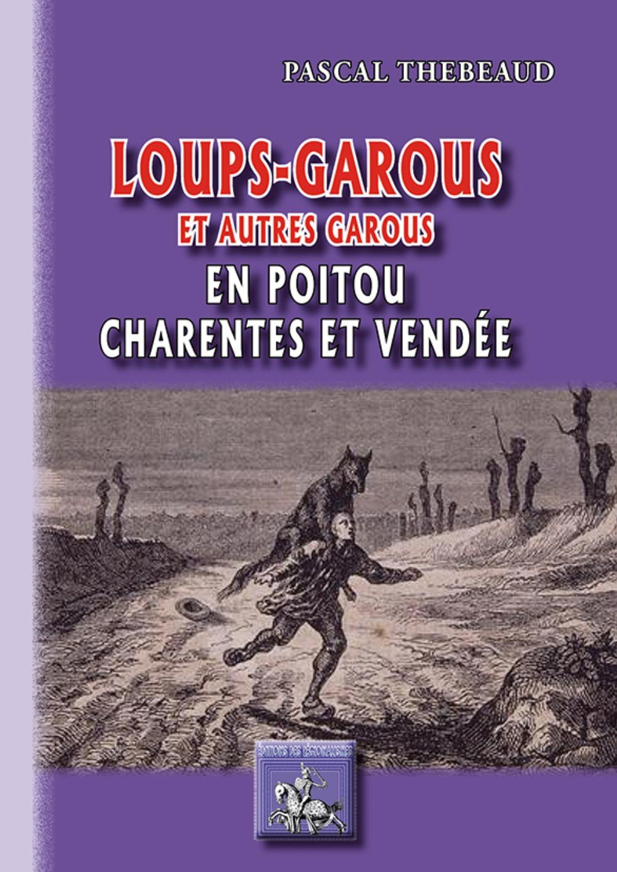 LOUPS-GAROUS ET AUTRES GAROUS EN POITOU CHARENTES ET VENDEE