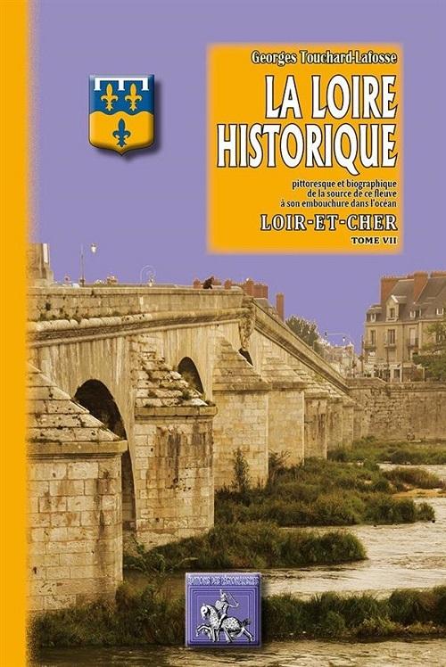 LA LOIRE HISTORIQUE (TOME 7) : LE LOIR-ET-CHER