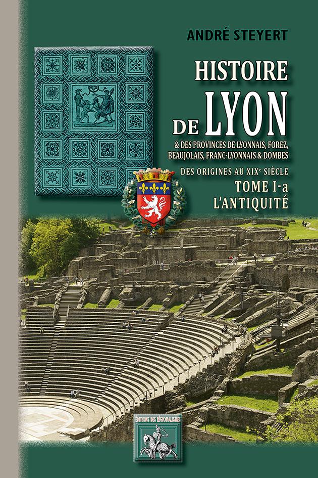 HISTOIRE DE LYON & DES PROVINCES DE LYONNAIS, FOREZ, BEAUJOLAIS, ETC. (T1-A : L'ANTIQU