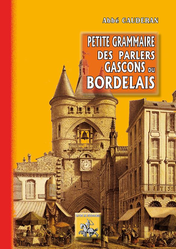 PETITE GRAMMAIRE DES PARLERS GASCONS DU BORDELAIS